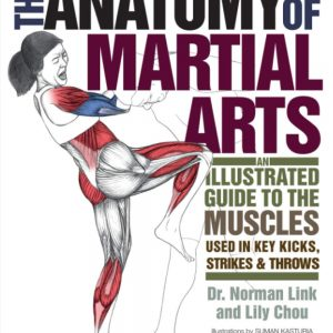 The Anatomy of Martial Arts: An Illustrated Guide to the Muscles Used in Key Kicks, Strikes & Throws-