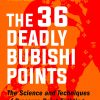 The 36 Deadly Bubishi Points: The Science and Technique of Pressure Point Fighting: Defend Yourself Against Pressure Point Attacks!